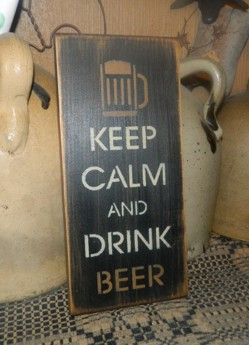 KEEP CALM AND DRINK BEER PRIMITIVE SIGN SIGNS