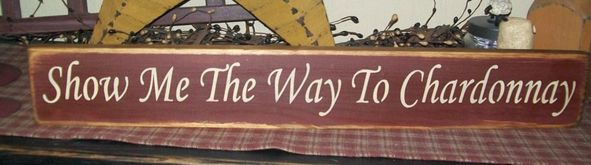 SHOW ME THE WAY TO CHARDONNAY PRIMITIVE SIGN SIGNS