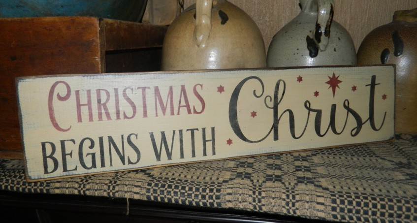 CHRISTMAS BEGINS WITH CHRIST PRIMITIVE SIGN SIGNS