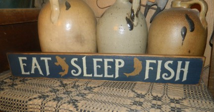 EAT  SLEEP FISH PRIMITIVE SIGN SIGNS