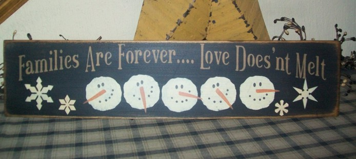 FAMILIES ARE FOREVER....LOVE DOES'NT MELT PRIMITIVE SIGN SIGNS