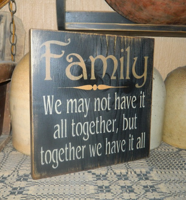 FAMILY TOGETHER WE HAVE IT ALL PRIMITIVE SIGN SIGNS