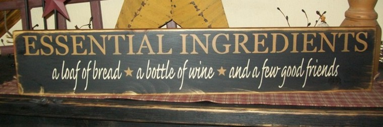ESSENTIAL INGRDIENTS...BREAD, WINE, FRIENDS PRIMITIVE SIGN SIGNS
