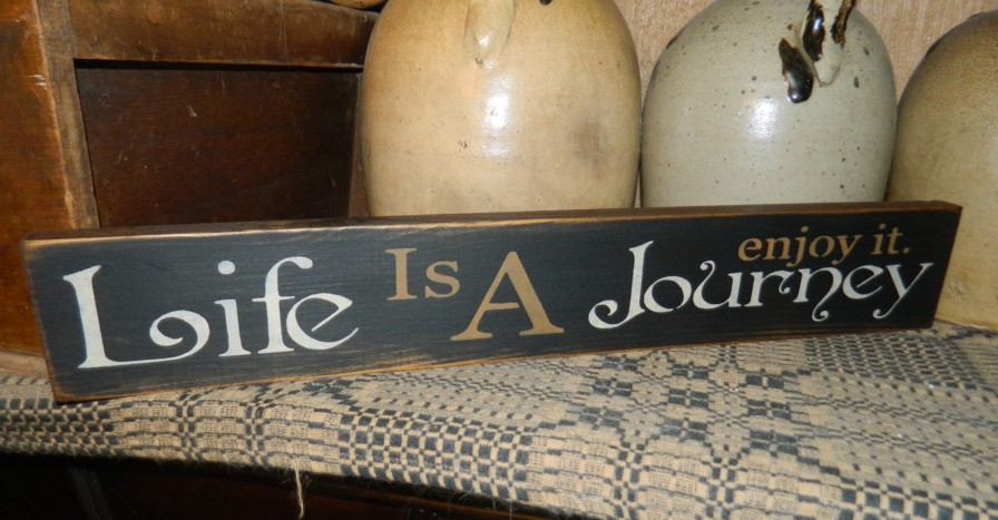 LIFE IS A JOURNEY ENJOY IT PRIMITIVE SIGN SIGNS