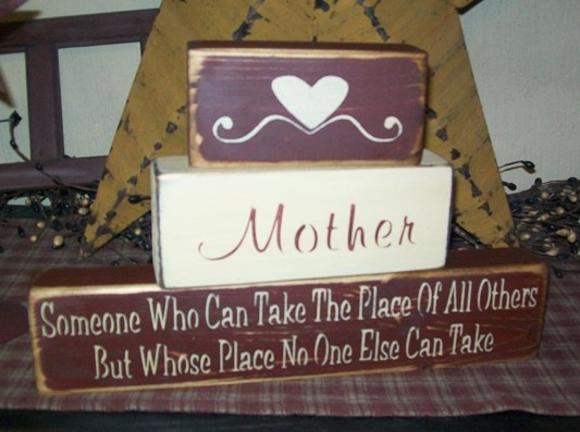 MOTHER WHOSE PLACE NO OTHERS CAN TAKE PRIMITIVE BLOCK SIGN SIGNS