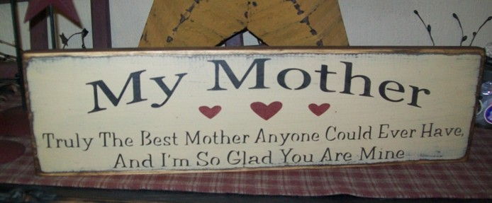 MY MOTHER....GLAD YOU ARE MINE PRIMITIVE SIGN SIGNS