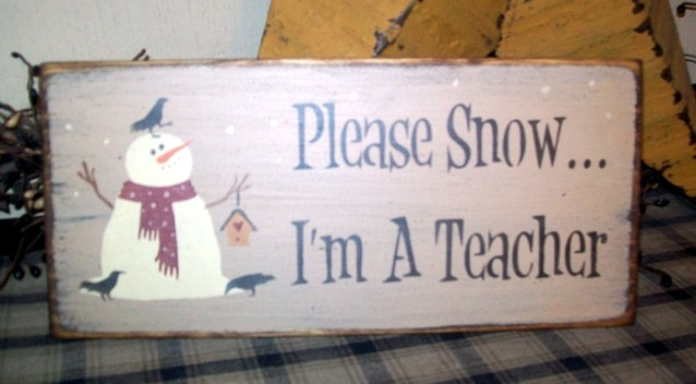 PLEASE SNOW...I'M A TEACHER PRIMITIVE SIGN SIGNS