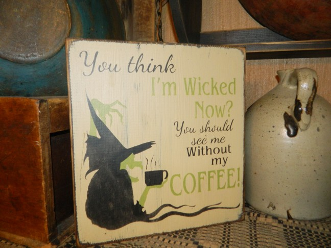 WICKED WITCH COFFEE PRIMITIVE SIGN SIGNS