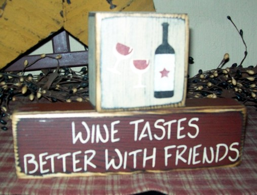 WINE TASTES BETTER WITH FRIENDS PRIMITIVE BLOCK SIGN SIGNS