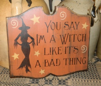 YOU SAY i'M A SCAREY WITCH PRIMITIVE HALLOWEEN SIGN SIGNS